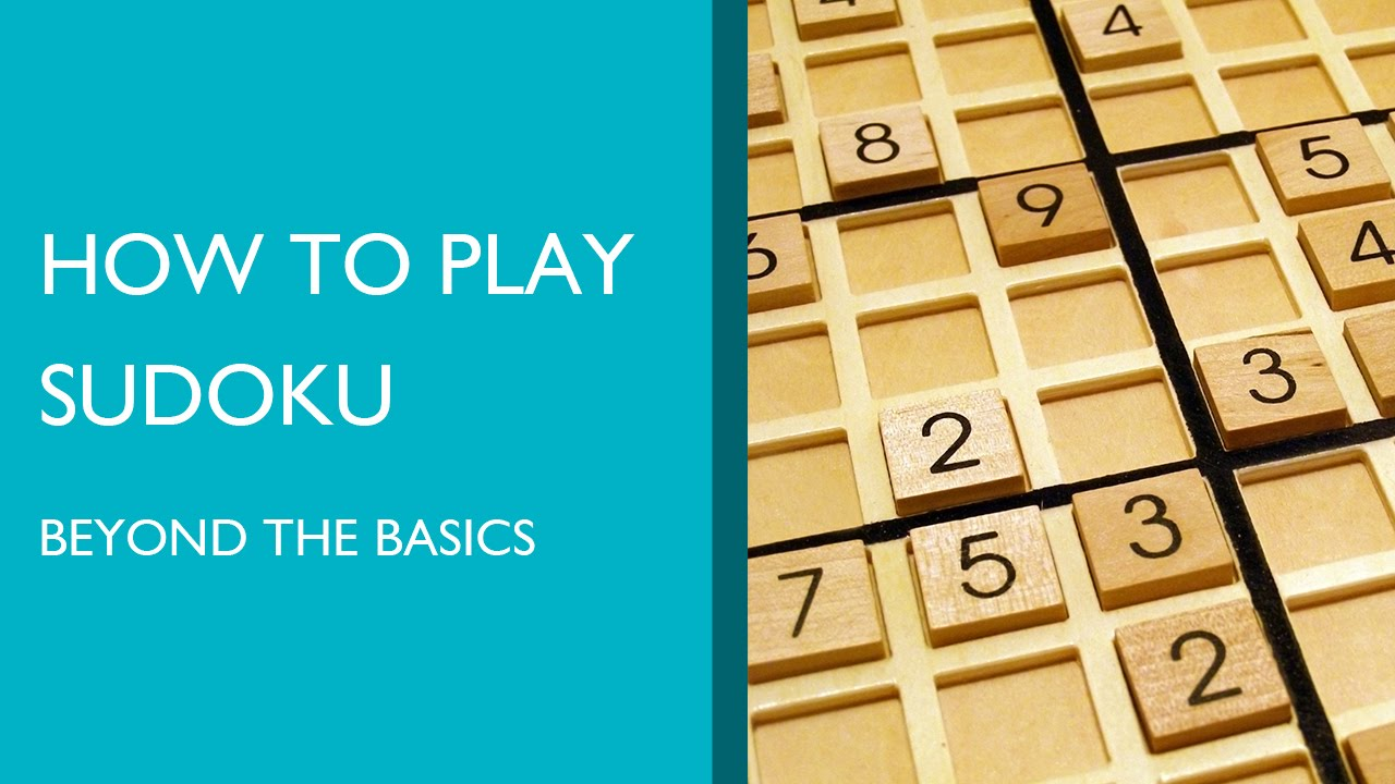 How to Play Sudoku: Beyond the Basics